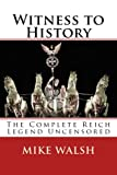img - for Witness to History: The Complete Reich Legend Uncensored book / textbook / text book