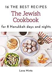 The Jewish Cookbook. 16 The Best Recipes for 8 Hanukkah days and nights (Holiday Cooking Book Book 2)
