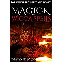 Wicca Magick Spells for Wealth, Prosperity and Money