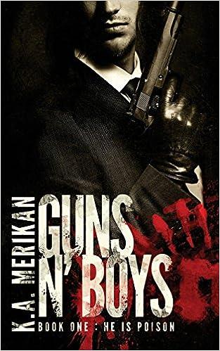 Guns n' Boys: He is Poison Book 1 gay dark romance mafia thriller