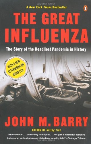 The Great Influenza: The Story of the Deadliest Pandemic in History by John M Barry (29-Oct-2009) Paperback