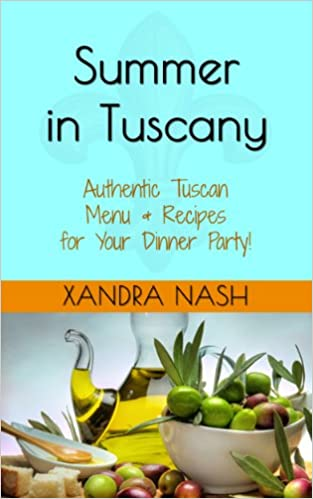 Summer in Tuscany - Authentic Tuscan Menu & Recipes for Your