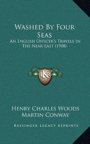 Read Online Washed By Four Seas: An English Officer's Travels In The Near East (1908) ebook