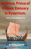 Ambrose, Prince of Wessex; Emissary to Byzantium. (Ambrose series Book 2)