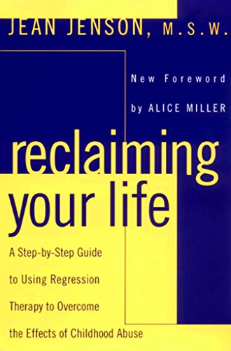 Reclaiming Your Life: A Step-by-Step Guide to Using Regression Therapy to Overcome the Effects of Childhood Abuse