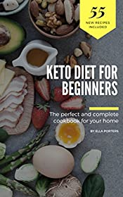 Keto Diet for Beginners: TOP 55 Simple Recipes in One Ketogenic Cookbook. The perfect and complete cookbook for your home
