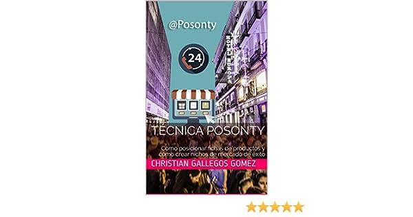 Amazon.com: Técnica Posonty: Cómo posicionar fichas de productos y cómo crear nichos de mercado de éxito (Spanish Edition) eBook: Christian Gallegos Gomez: ...
