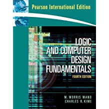 Logic and Computer Design Fundamentals (International Edition): Written by M. Morris Mano Charles R. Kime, 1905 Edition, Publisher: Pearson Academic [Paperback]