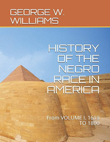 Read Online HISTORY OF THE NEGRO RACE IN AMERICA: From VOLUME I. 1619 TO 1800 ebook