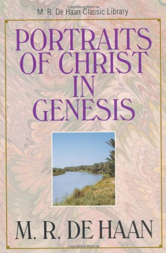 Portraits of Christ in Genesis, The (M.R. De Haan Classic Library)