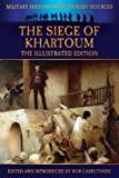 The Siege of Khartoum - The Illustrated Edition (Military History from Primary Sources)