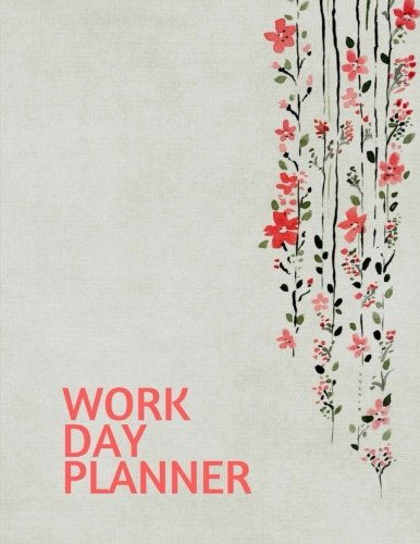Work Day Planner: Organizer Journal Schedule Task and Keep Tracker Of Activities 150 Pages 8.5x11 Inch (Volume 3)