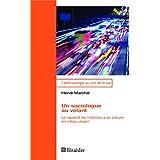 Un sociologue au volant: Le rapport de l'individu à sa voiture en milieu urbain