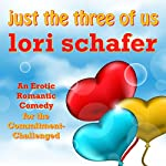 Just the Three of Us: An Erotic Romantic Comedy for the Commitment-Challenged | Lori Schafer