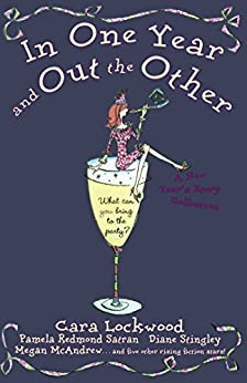 In One Year and Out the Other by [Lockwood, Cara, Satran, Pamela Redmond, Beth Kendrick, Megan McAndrew, Tracy McArdle, Kathleen O'Reilly, Eileen Rendahl, Diane Stingley, Libby Street, Christina Delia]
