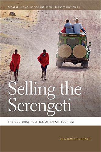 Selling the Serengeti (Geographies of Justice and Social Transformation)