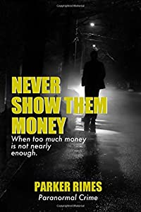 Never Show Them Money: When too much money is not nearly enough