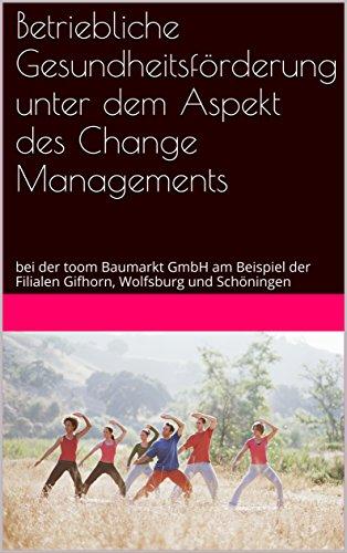 betriebliche gesundheitsfrderung unter dem aspekt des change managements bei der toom baumarkt gmbh am beispiel - Betriebliche Gesundheitsforderung Beispiele