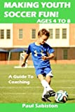 img - for Making Youth Soccer Fun! Ages 4 to 8: A Guide to Coaching (Volume 1) book / textbook / text book