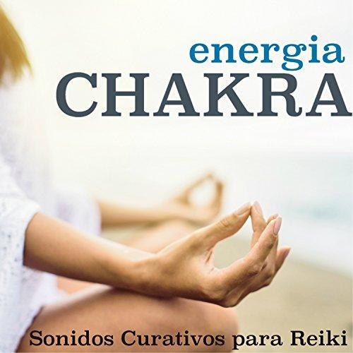 Energia Chakra - Sonidos Curativos para Reiki, Sueño ...
