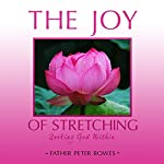 The Joy of Stretching: Seeking God Within | Father Peter Bowes