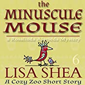 The Minuscule Mouse: A Rosalinda Alameda Mystery: A Cozy Zoo Short Story, Book 6 | Lisa Shea