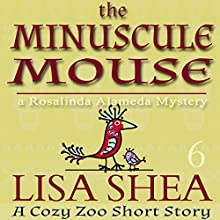 The Minuscule Mouse: A Rosalinda Alameda Mystery: A Cozy Zoo Short Story, Book 6 Audiobook by Lisa Shea Narrated by Grace Sylvan