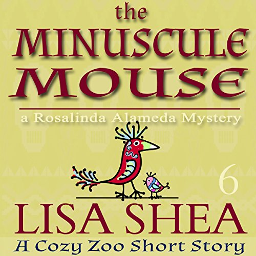 The Minuscule Mouse: A Rosalinda Alameda Mystery: A Cozy Zoo Short Story, Book 6]()