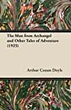 The Man from Archangel and Other Tales of Adventure, Arthur Conan Doyle, 1447467795