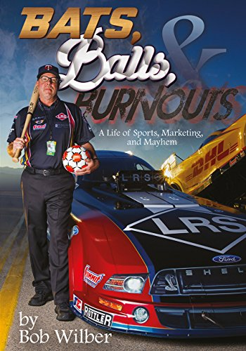 Download for free Bats, Balls, and Burnouts: A Life of Sports, Marketing, and Mayhem