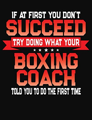 If At First You Don't Succeed Try Doing What Your Boxing Coach Told You To Do The First Time: College Ruled Composition Notebook Journal por J M Skinner