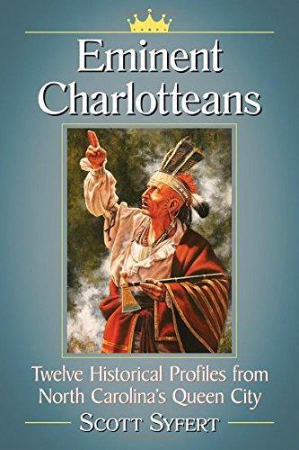 Eminent Charlotteans: Twelve Historical Profiles from North Carolina's Queen (North Carolina Queen)