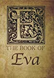 img - for The Book of Eva: Personalized name monogramed letter E journal notebook in antique distressed style. Great gift for writers, creative literary & lovers of arts and crafts style calligraphy. book / textbook / text book