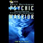 Psychic Warrior: Inside the CIA's Stargate Program: The True Story of a Soldier's Espionage and Awakening | David Morehouse