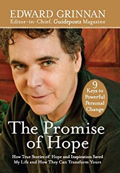 The Promise of Hope: How True Stories of Hope and Inspiration Saved My Life and How They Can Transform Yours by [Grinnan, Edward]