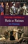 Histoires Insolites des Rois et Reines de France par Lefrançois