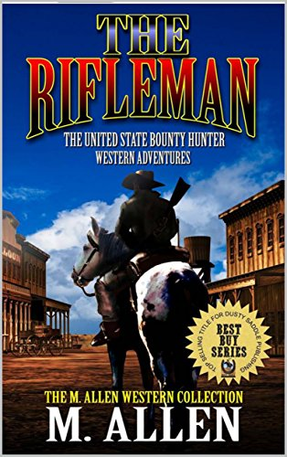 The Rifleman: The United States Bounty Hunter Western Adventures: A Western Adventure (The M. Allen Western Gunfighter Collection Book 1)