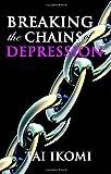 How to Break the Chains of Depression, Tai Ikomi, 1890430803