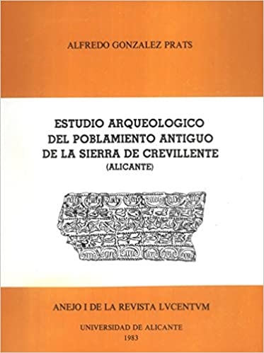 Estudio arqueológico del poblamiento antiguo de la Sierra de Crevillente Alicante Monografías: Amazon.es: Alfredo González Prats: Libros