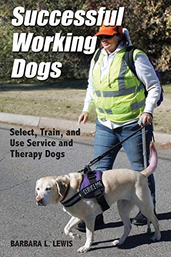 Successful Working Dogs: Barbara L. Lewis Select, Train, and Use Service and Therapy Dogs (Therapy Dog Train)