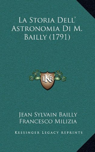 La Storia Dell' Astronomia Di M. Bailly (1791) (Italian Edition)