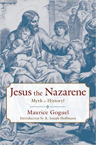 Book Jesus the Nazarene: Myth or History? by Maurice Goguel (2006-04-21)