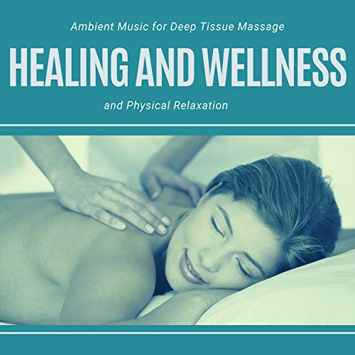 Healing And Wellness - Ambient Music For Deep Tissue Massage And Physical Relaxation