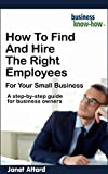 img - for How To Find and Hire the Right Employees for Your Small Business book / textbook / text book
