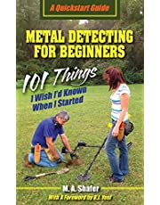 Metal Detecting For Beginners: 101 Things I Wish I?d Known When I Started