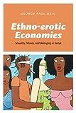 "George Paul Meiu, ""Ethno-erotic Economies: Sexuality, Money and Belonging in Kenya"" (U Chicago Press, 2017)"