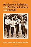 Adolescent Relations with Mothers, Fathers, and Friends, James Youniss and Jacqueline Smollar, 0226964876