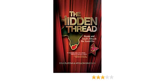 The Hidden Thread  Russia and South Africa in the Soviet Era - Kindle  edition by Irina Filatova. Politics   Social Sciences Kindle eBooks    Amazon.com. 3ca160b7f9977