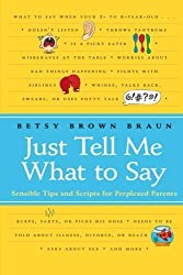 Just Tell Me What to Say: Sensible Tips and Scripts for Perplexed Parents by Betsy Brown Braun (2008-02-19)