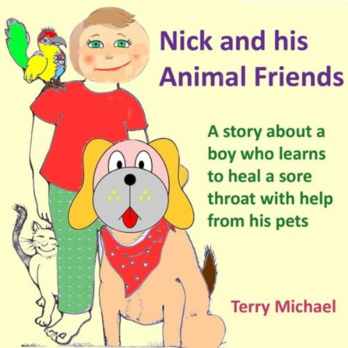 Nick and His Animal Friends. Story About a Boy Who Learns to Heal a Sore Throat With Help from His Pets.